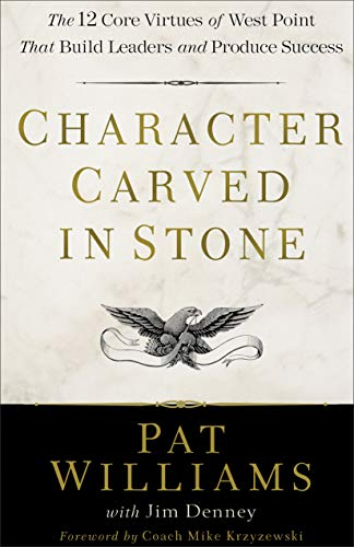Character Carved in Stone: The 12 Core Virtues of West Point That Build Leaders and Produce Success (English Edition)