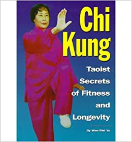 Chi Kung Taoist Secrets Of Fitness And Longevity Paperback Common Yu Wen Mei 0884798879754 Amazon Com Books