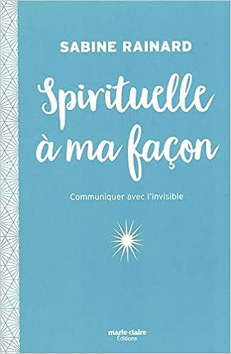 Amazon Fr Spirituelle A Ma Facon Sabine Rainard Livres