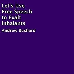 Let's Use Free Speech to Exalt Inhalants