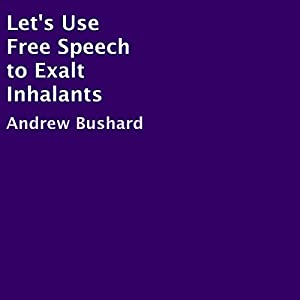 Let's Use Free Speech to Exalt Inhalants Audiobook