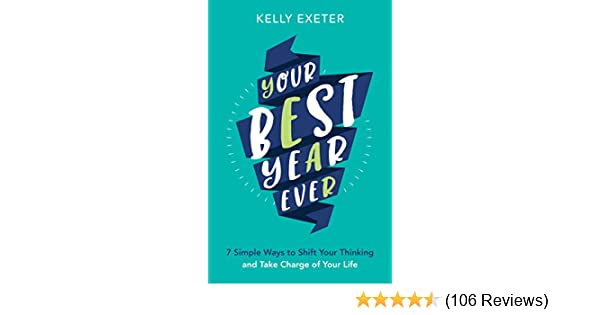 Your best year ever 7 simple ways to shift your thinking and take your best year ever 7 simple ways to shift your thinking and take charge of your life kindle edition by kelly exeter self help kindle ebooks fandeluxe Images