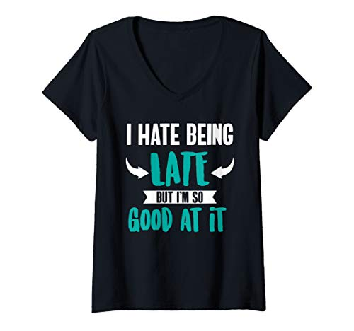 Womens I Hate Being Late But I'm So Good At It Sarcastic V-Neck T-Shirt