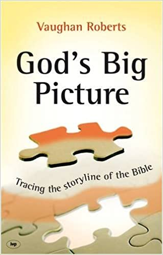 Gods Big Picture: Tracing the Storyline of the Bible by ...