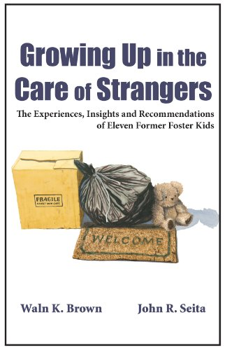 Growing Up in the Care of Strangers:: The Experiences, Insights and Recommendations of Eleven Former Foster Kids
