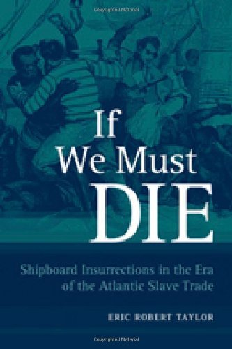 If We Must Die: Shipboard Insurrections in the Era of the Atlantic Slave Trade (Antislavery, Abolition, and the Atlantic
