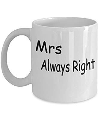 Mrs Always Right -White Mug- Unique Birthday, Special Or Funny Occasion Gift. Best 11 Oz Ceramic Novelty Cup for Coffee, Tea Or Toddy