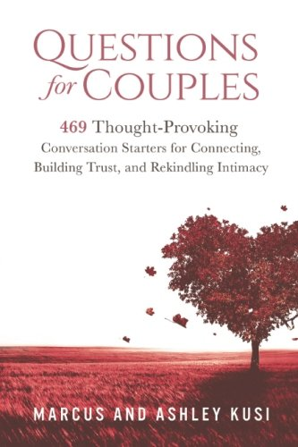 Questions For Couples 469 Thought Provoking Conversation Starters Connecting Building Trust And Rekindling Intimacy 2017