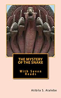 The Mystery of the Snake with Seven Heads by [Atalebe, Atibila]