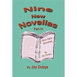 Nine New Novellas by Jay Dubya: New