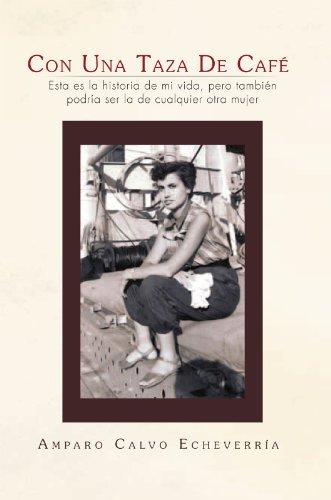 Descargar Libro Con Una Taza De Café: Esta Es La Historia De Mi Vida, Pero También Podría Ser La De Cualquier Otra Mujer Amparo Calvo Echeverría