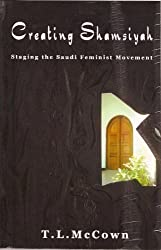 Creating Shamsiyah: Staging the Saudi Feminist Movement