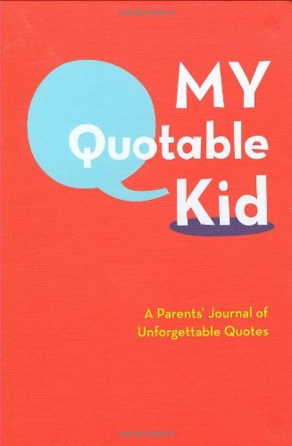 My Quotable Kid: A Parents' Journal of Unforgetable Quotes