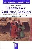Handwerker, Kaufleute, Bankiers: Wirtschaftsgeschichte Europas 1500-1880