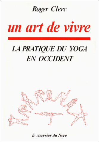 Un art de vivre. La pratique du yoga en Occident Broché – 18 mars 1992 Roger Clerc Courrier du Livre 2702902626 Santé et vie de la famille