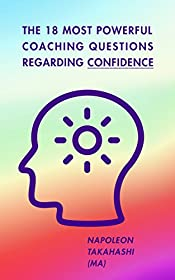 Coaching: The 18 Most Powerful Coaching Questions Regarding Confidence: Redefine your Confidence and Live a Fruitful, Self-Determined Life