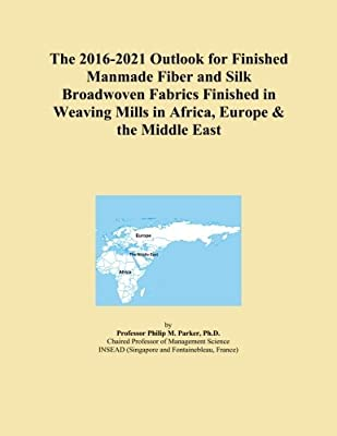 The 2016-2021 Outlook for Finished Manmade Fiber and Silk Broadwoven