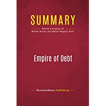 Summary: Empire of Debt: Review and Analysis of William Bonner and Addison Wiggin's Book