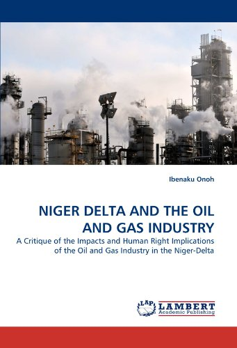 Niger Delta And The Oil And Gas Industry  A Critique Of The Impacts And Human Right Implications Of The Oil And Gas Industry In The Niger Delta