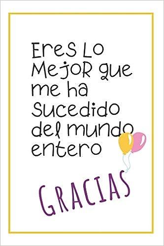 Eres Lo Mejor: Cuaderno De Notas, Regalo Para Seres Queridos ...