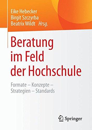 Beratung im Feld der Hochschule: Formate - Konzepte - Strategien - Standards Taschenbuch – 2. März 2016 Eike Hebecker Johannes Wildt Birgit Szczyrba Beatrix Wildt