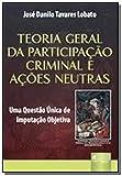 Teoria Geral da Participação Criminal e Ações Neutras: Uma Questão Única de Imputação Objetiva