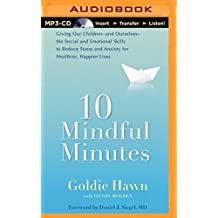 10 Mindful Minutes: Giving Our Children the Social and Emotional Skills to Lead Smarter, Healthier, and Happier Lives by Goldie Hawn (2014-10-28)