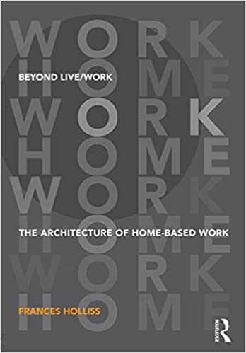 beyond live work the architecture of home based work amazon co uk
