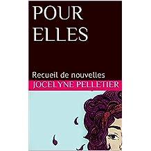 POUR ELLES: Recueil de nouvelles (French Edition)