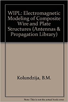 Wipl: Electromagnetic Modeling of Composite Wire and Plate Structures : Software and User's Manual (Antennas & Propagation Software Library)