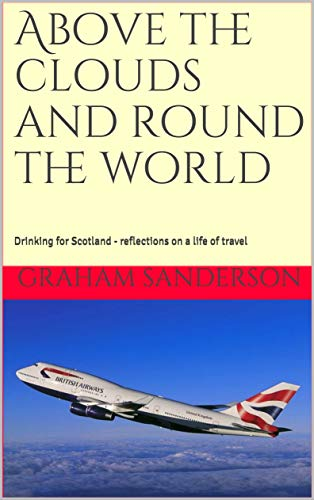 Above the clouds and round the world: Drinking for Scotland - Reflections on a life of travel