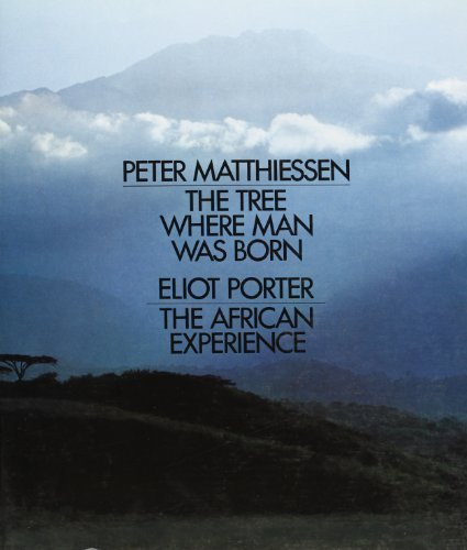 The Tree Where Man Was Born / The African Experience by Peter Matthiessen (1972-01-01)