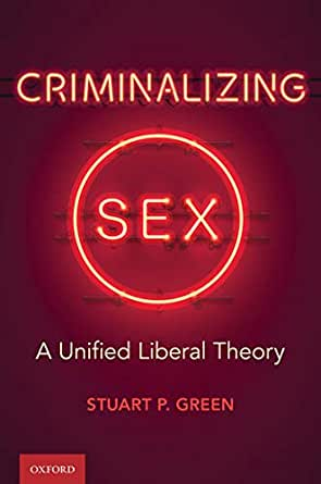 Criminalizing sex: a unified liberal theory