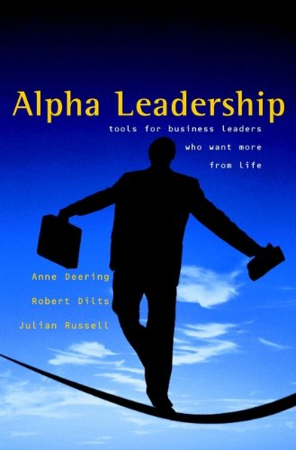 Read Online Alpha Leadership: Tools for Business Leaders Who Want More from Life ebook