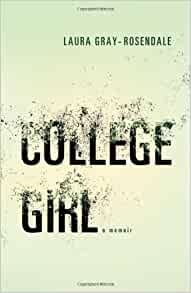 what i learned from college girl by l gray rosendale College girl: a memoir laura gray-rosendale  of the 2013 usa best book awards, sponsored by usa book news college girl: a memoir  council of editors of learned .
