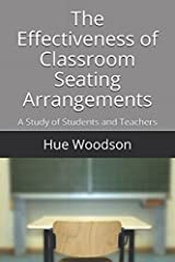 The Effectiveness of Classroom Seating Arrangements: On Student Learning and Teacher Instruction Paperback