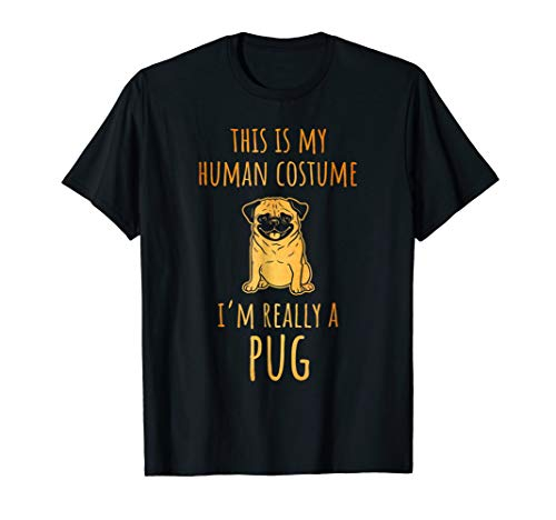 This Is My Human Costume I'm Really a Pug Halloween Shirt