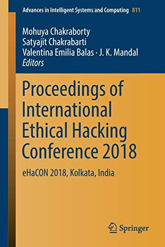 Proceedings of International Ethical Hacking Conference 2018 eHaCON 2018, Kolkata, India (Advances in Intelligent Systems and Computing) (Tapa Blanda)