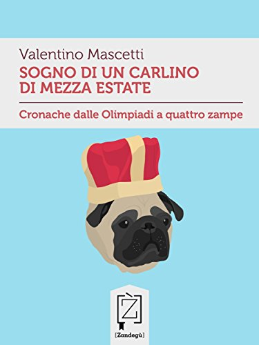 Sogno di un carlino di mezza estate: Cronache dalle Olimpiadi a quattro zampe (Gliuni) (Italian Edition) (Carlino Short)