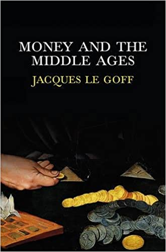 money and the middle ages an essay in historical anthropology  money and the middle ages an essay in historical anthropology amazon co uk pro jacques le goff 9780745652993 books
