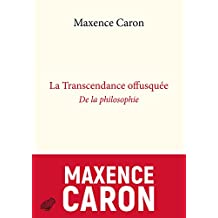 La Transcendance offusquée: De la philosophie (French Edition)