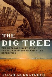 The Dig Tree: The Extraordinary Story of the Ill-fated Burke and Wills 1860 Expedition by Sarah Murgatroyd (6-Jan-2003) Paperback (Dig Tree)