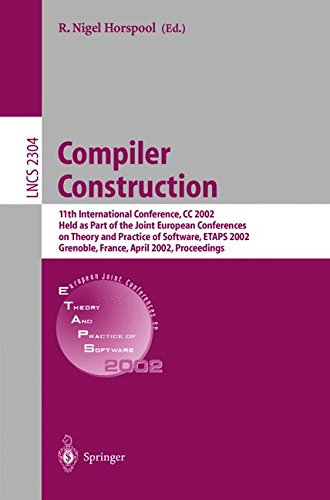 Compiler Construction: 11th International Conference, CC 2002, Held as Part of the Joint European Conferences on Theory and Practice of Software, ... (Lecture Notes in Computer Science) by R Niegel Horspool