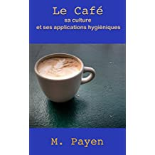 De l'Alimentation publique. — Le Café, sa Culture et ses Applications hygiéniques (French Edition)