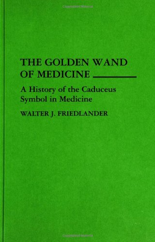 The Golden Wand of Medicine: A History of the Caduceus Symbol in Medicine (Contributions in Medical Studies)