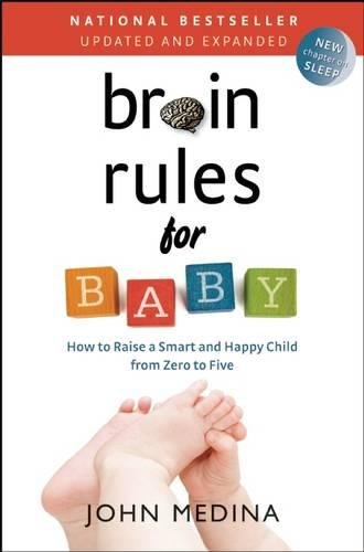 Brain Rules for Baby (Updated and Expanded): How to Raise a Smart and Happy Child from Zero to Five (Reading To Your Baby In The Womb)
