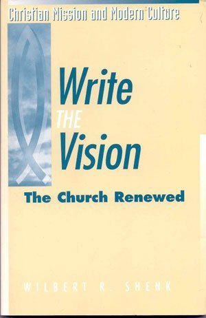 Write the Vision: The Church Renewed (Christian Mission and Modern Culture)