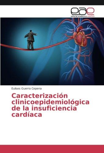 Caracterizacion clinicoepidemiologica de la insuficiencia cardiaca (Spanish Edition) [Eulises Guerra Cepena] (Tapa Blanda)