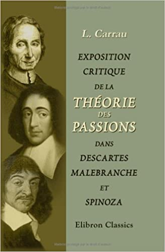 Livres gratuits en ligne Exposition critique de la théorie des passions dans Descartes, Malebranche et Spinoza pdf