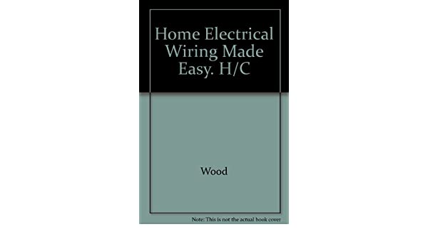 Home Electrical Wiring Made Easy: Common Projects and Repairs ...